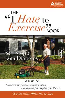 "American Diabetes Association The ""I Hate to Exercise"" Book for People with Diabetes: Turn Everyday Home Activities Into a Low-Impact Fitness Plan You'll Love at Sears.com"